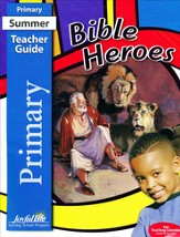Bible Heroes Primary Teacher Guide (Grades 1 & 2;  Summer 2015)