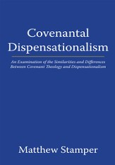 Covenantal Dispensationalism: An Examination of the Similarities and Differences Between Covenant Theology and Dispensationalism - eBook