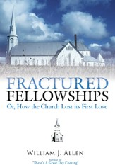 Fractured Fellowships: Or, How the Church Lost its First Love - eBook