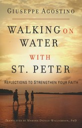 Walking on Water with St. Peter: Reflections to Strengthen Your Faith