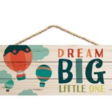 Dream Big Little One, Hanging Sign