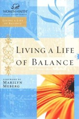 Living a Life of Balance, Women of Faith Study Guide Series