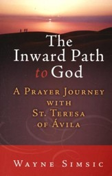 The Inward Path to God: A Prayer Journey with Teresa of Avila