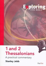 Exploring the Bible: 1 and 2 Thessalonians A Practical Commentary