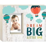 Dream Big Little One Photo Frame