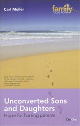 Unconverted Sons and Daughters: Hope for Hurting   Parents