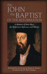 The John the Baptist of the  Reformation: A Memoir of John Huss