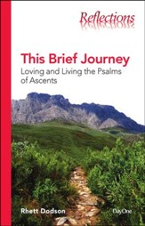 This Brief Journey: Loving and Living the Psalms of Ascents