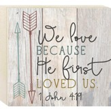 We Love Because He First Loved Us, Boxed Plaque