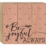 Be Joyful Always, Boxed Plaque