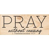 Pray Without Ceasing Plaque