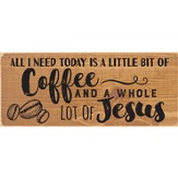 All I Need Today Is A Little Bit Of Coffee and A Whole Lot Of Jesus Plaque