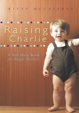 Raising Charlie: A Self Help Book for Single Mothers - eBook