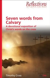 Seven Words from Calvary: A Devotional Exposition of Christ's Words on the Cross