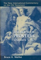 The Book of Proverbs, Chapters 1-15: New International Commentary on the Old Testament [NICOT]
