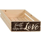 Faith Hope and Love Crate
