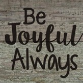Be Joyful Always Magnet