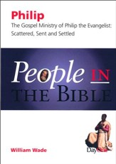 People in the Bible-Philip: The Gospel Ministry of Philip the Evangelist: Scattered, Sent & Settled - Slightly Imperfect