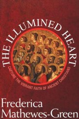 The Illumined Heart: Capture the Vibrant Faith of Ancient Christians