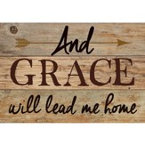 And, Grace Will Lead Me Home, Lath Art, Mini