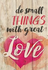 Do Small Things With Great Love, Lath Art, Mini