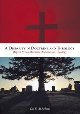 A Disparity in Doctrine and Theology: Baptist Versus Mormon Doctrine and Theology - eBook