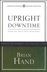 Upright Down Time: Making Wise Choices About  Entertainment
