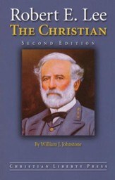 Robert E. Lee, The Christian, Second Edition, Grades 9-Adult