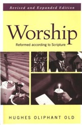 Worship: Reformed According to Scripture