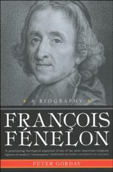 Francois Fenelon: The Apostle of Pure Love-A Biography