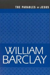 The Parables of Jesus, The William Barclay Library