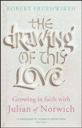 The Drawing of This Love: Growing in Faith with Julian of Norwich