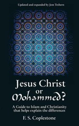 Jesus Christ or Mohammed? A Guide to Islam and Christianity that Helps Explain the Differences