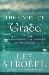The Case for Grace: A Journalist Explores the Evidence of Transformed Lives; Book Club Edition