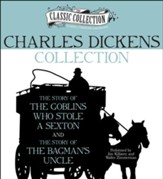 Charles Dickens Collection: The Story of the Goblins Who Stole a Sexton, The Story of the Bagman's Uncle Unabridged Audiobook on CD