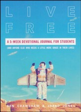 Live Free: A 5-Week Devotional Journal for Students (and Anyone Else Who Needs a Little More Grace in Their Lives)