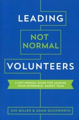 Leading Not Normal Volunteers: A Not Normal Guide for Leading Your Incredible, Quirky Team
