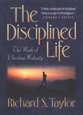 The Disciplined Life The Mark of Christian Maturity