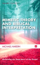 Mimetic Theory and Biblical Interpretation: Reclaiming the Good News of the Gospel