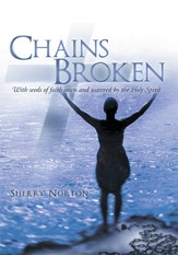 Chains Broken: With seeds of faith sown and watered by the Holy Spirit - eBook