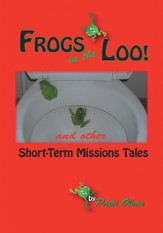 Frogs In The Loo: And Other Short-Term Missions Tales - eBook