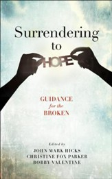 Surrendering to Hope: Guidance for the Broken