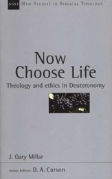 Now Choose Life: Theology and Ethics in Deuteronomy (New Studies in Biblical Theology)