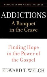 Addictions - A Banquet in the Grave: Finding Hope in the Power of the Gospel