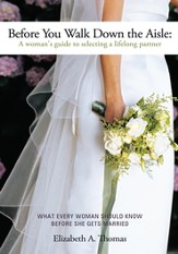 Before You Walk Down the Aisle: A Woman's Guide to Selecting a Lifelong Partner - eBook