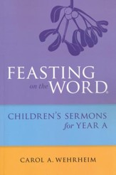 Feasting on the Word: Children's Sermons for Year A