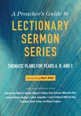 A Preacher's Guide to Lectionary Sermon Series: Thematic Plans for Years A, B, and C