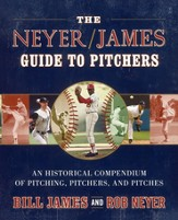 The Neyer/James Guide to Pitchers: A Definitive Guide to Baseball's 1,887 Most Memorable Pitchers