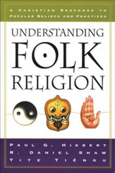 Understanding Folk Religion: A Christian Response to Popular Beliefs and Practices - eBook
