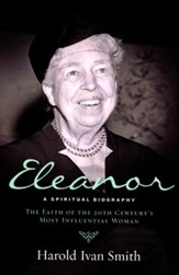 Eleanor: A Spiritual Biography--The  Faith of the 20th Century's Most Influential Woman
